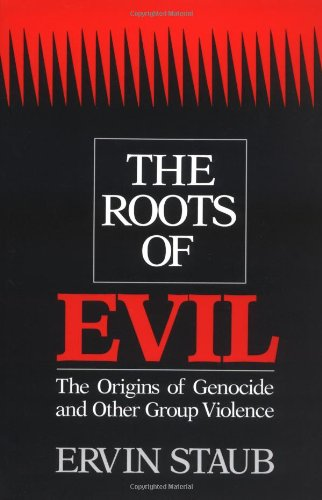 The Roots of Evil - Ervin Staub