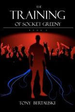 The Training of Socket Greeny 2 - Tony Bertauski