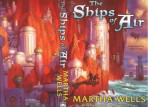 The Ships of Air - Martha Wells - Cover with text